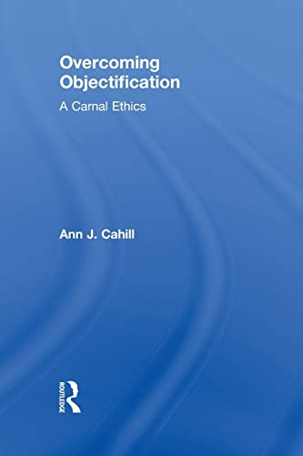 9780415811538: Overcoming Objectification: A Carnal Ethics (Routledge Research in Gender and Society)