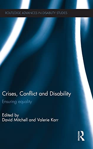 Crises, Conflict and Disability: Ensuring Equality (Routledge Advances in Disability Studies): ...