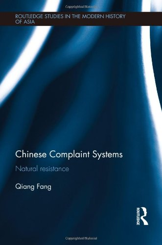 Chinese Complaint Systems: Natural Resistance (Routledge Studies in the Modern History of Asia): ...