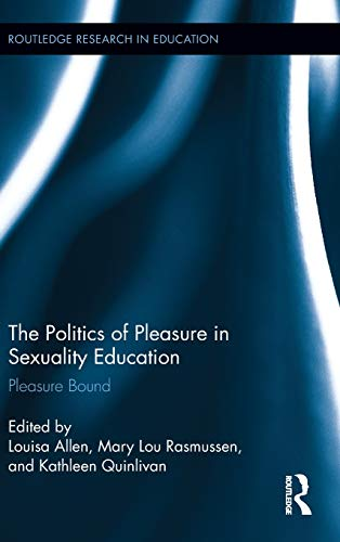 9780415812269: The Politics of Pleasure in Sexuality Education: Pleasure Bound (Routledge Research in Education)