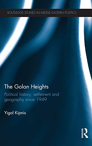 9780415812351: The Golan Heights: Political History, Settlement and Geography since 1949 (Routledge Studies in Middle Eastern Politics)