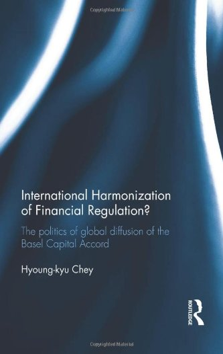 9780415812429: International Harmonization of Financial Regulation?: The Politics of Global Diffusion of the Basel Capital Accord