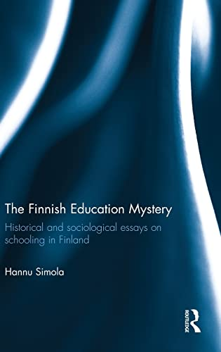 9780415812580: The Finnish Education Mystery: Historical and sociological essays on schooling in Finland