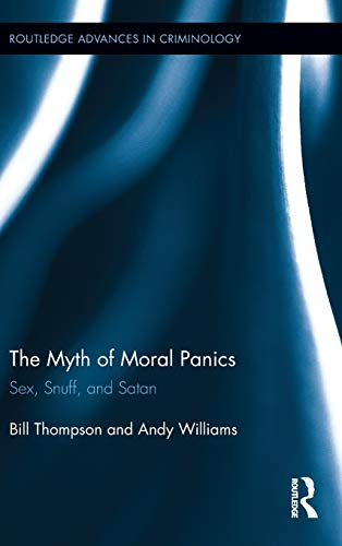9780415812665: The Myth of Moral Panics: Sex, Snuff, and Satan (Routledge Advances in Criminology)