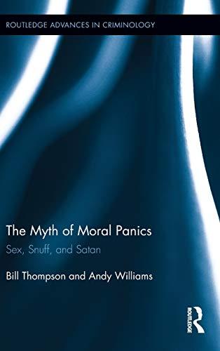 The Myth of Moral Panics: Sex, Snuff, and Satan: Thompson, Bill, III