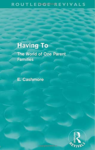 9780415812733: Having To (Routledge Revivals): The World of One Parent Families