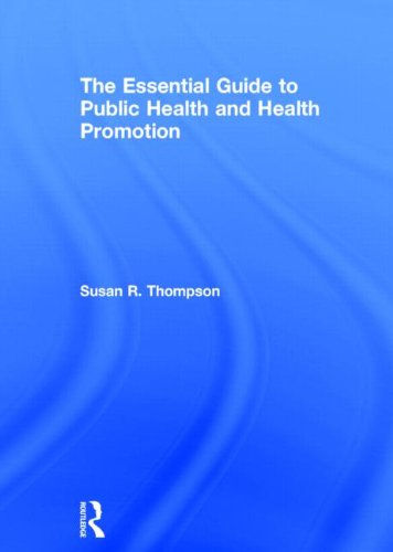 The Essential Guide to Public Health and Health Promotion: Thompson, Susan R.