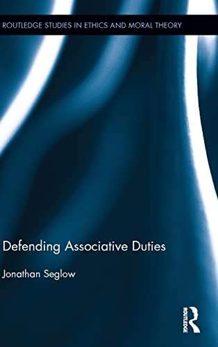 9780415813105: Defending Associative Duties (Routledge Studies in Ethics and Moral Theory)