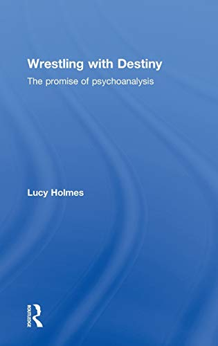 9780415813402: Wrestling with Destiny: The promise of psychoanalysis
