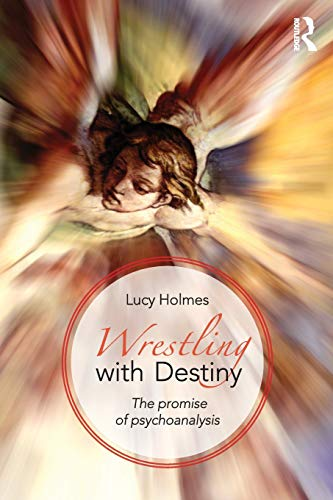 9780415813419: Wrestling with Destiny: The promise of psychoanalysis