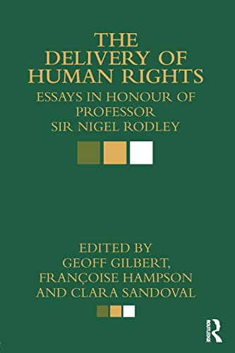 9780415813426: The Delivery of Human Rights: Essays in Honour of Professor Sir Nigel Rodley