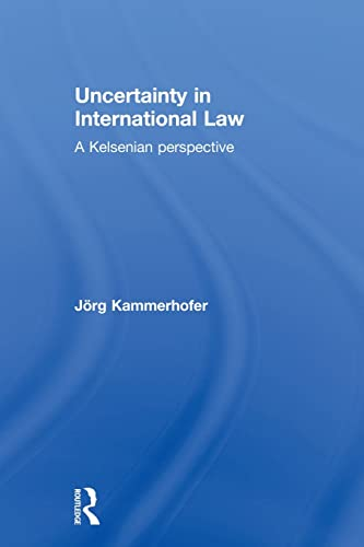 9780415813518: Uncertainty in International Law: A Kelsenian Perspective