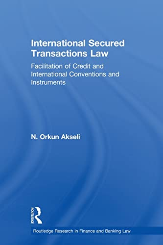 9780415813525: International Secured Transactions Law: Facilitation of Credit and International Conventions and Instruments (Routledge Research in Finance and Banking Law)