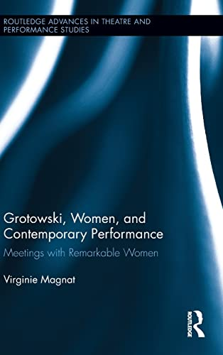 9780415813594: Grotowski, Women, and Contemporary Performance: Meetings with Remarkable Women (Routledge Advances in Theatre & Performance Studies)