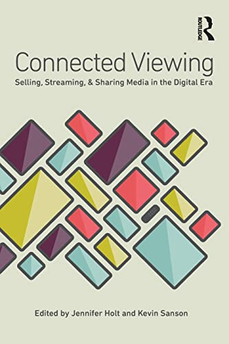 9780415813600: Connected Viewing: Selling, Streaming, & Sharing Media in the Digital Age
