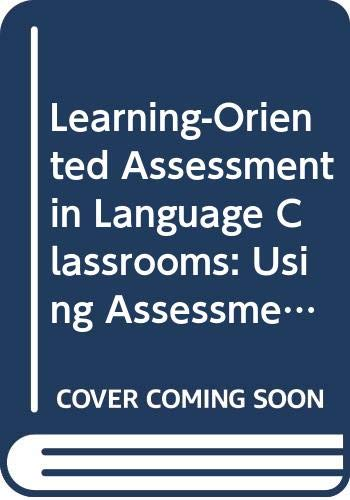 9780415813709: Learning-Oriented Assessment in Language Classrooms: Using Assessment to Gauge and Promote Language Learning