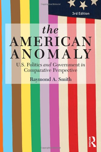 9780415814324: The American Anomaly: U.S. Politics and Government in Comparative Perspective
