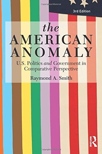 9780415814331: The American Anomaly: U.S. Politics and Government in Comparative Perspective (Volume 2)