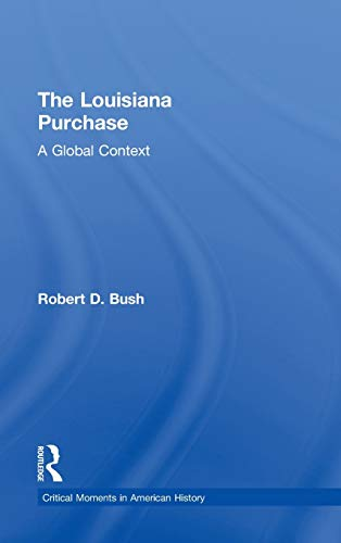 9780415814355: The Louisiana Purchase: A Global Context (Critical Moments in American History)