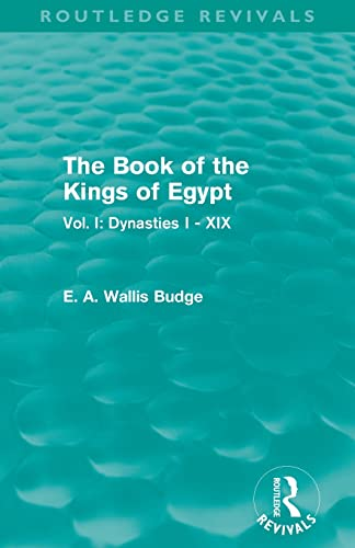 9780415814485: The Book of the Kings of Egypt (Routledge Revivals): Vol. I: Dynasties I - XIX