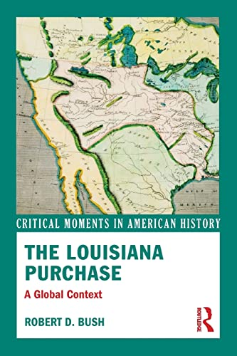 9780415814577: The Louisiana Purchase: A Global Context (Critical Moments in American History)