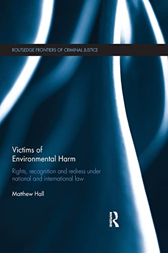 9780415814973: Victims of Environmental Harm: Rights, Recognition and Redress Under National and International Law (Routledge Frontiers of Criminal Justice)