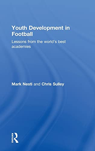 9780415814980: Youth Development in Football: Lessons from the world's best academies