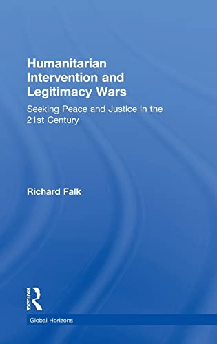 9780415815178: Humanitarian Intervention and Legitimacy Wars: Seeking Peace and Justice in the 21st Century (Global Horizons)