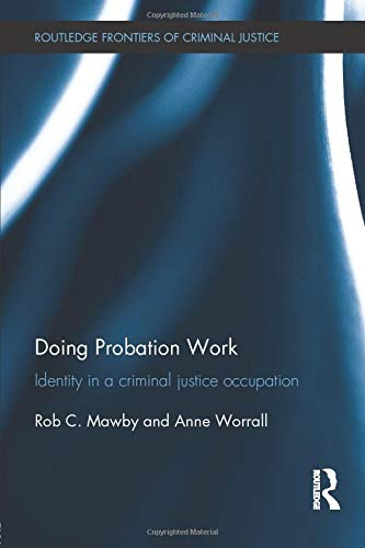 Doing Probation Work: Identity in a Criminal Justice Occupation (Routledge Frontiers of Criminal ...