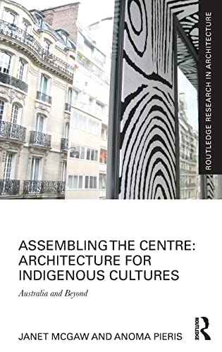Assembling the Centre: Architecture for Indigenous Cultures: Australia and Beyond (Routledge ...