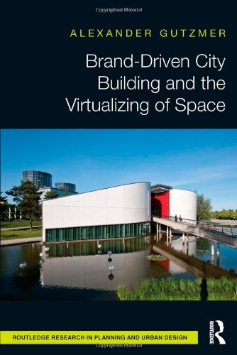 9780415815345: Brand-Driven City Building and the Virtualizing of Space (Routledge Research in Planning)