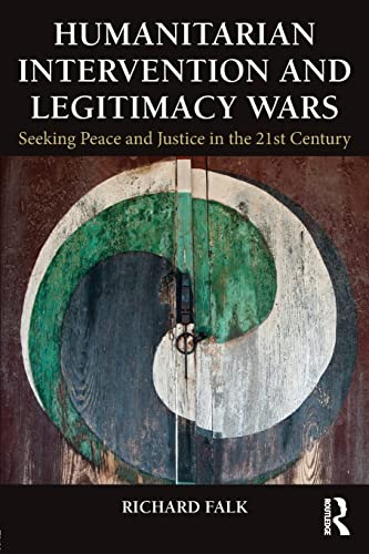 9780415815536: Humanitarian Intervention and Legitimacy Wars: Seeking Peace and Justice in the 21st Century (Global Horizons)