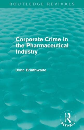 9780415815642: Corporate Crime in the Pharmaceutical Industry (Routledge Revivals)