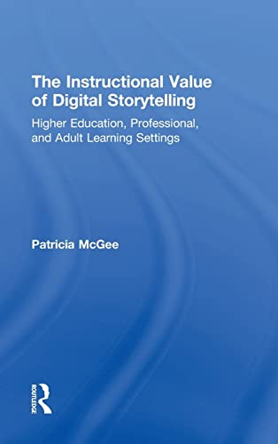 9780415815666: The Instructional Value of Digital Storytelling: Higher Education, Professional, and Adult Learning Settings