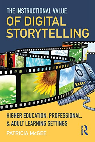 9780415815697: The Instructional Value of Digital Storytelling: Higher Education, Professional, and Adult Learning Settings