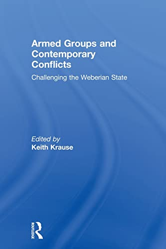 9780415815925: Armed Groups and Contemporary Conflicts: Challenging the Weberian State