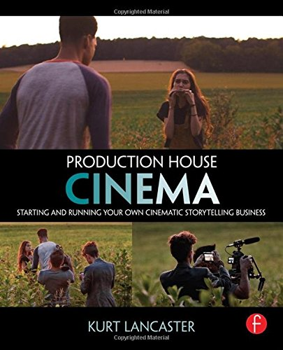 9780415816199: Production House Cinema: Starting and Running Your Own Cinematic Storytelling Business