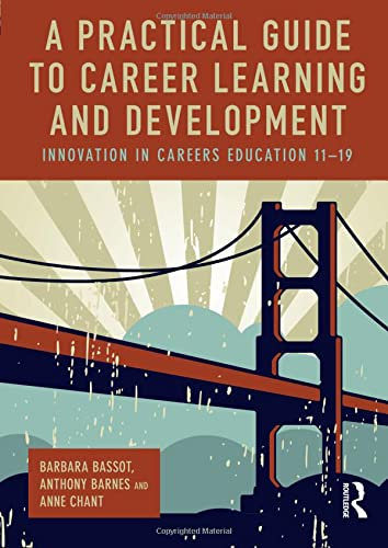 A Practical Guide to Career Learning and Development: Innovation in careers education 11-19: Bassot...