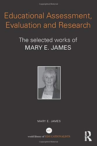 9780415816793: Educational Assessment, Evaluation and Research: The selected works of Mary E. James (World Library of Educationalists)