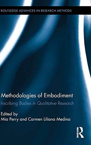 Methodologies of Embodiment: Inscribing Bodies in Qualitative Research (Routledge Advances in ...