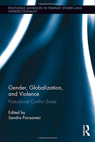 Gender, Globalization, and Violence: Postcolonial Conflict Zones (Routledge Advances in Feminist ...