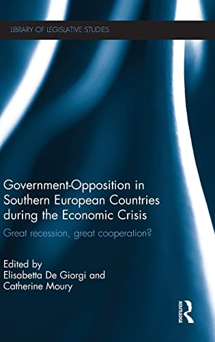 9780415817523: Government-Opposition in Southern European Countries during the Economic Crisis: Great Recession, Great Cooperation? (Library of Legislative Studies)