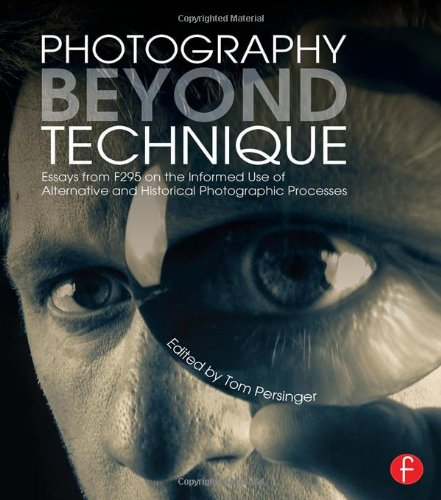 9780415817561: Photography Beyond Technique: Essays from F295 on the Informed Use of Alternative and Historical Photographic Processes (Alternative Process Photography)