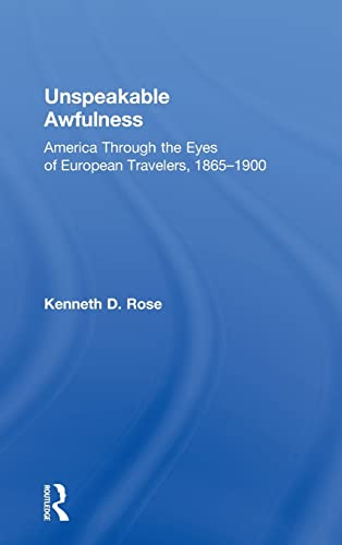 9780415817646: Unspeakable Awfulness: America Through the Eyes of European Travelers, 1865-1900