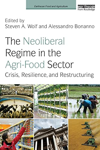 9780415817905: The Neoliberal Regime in the Agri-Food Sector: Crisis, Resilience, and Restructuring (Earthscan Food and Agriculture)