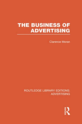 The Business of Advertising (RLE Advertising): Clarence Moran