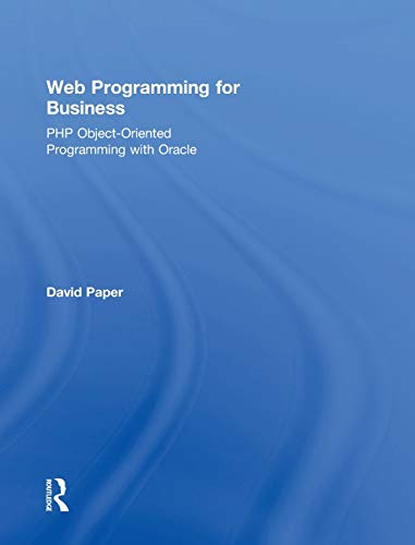 Web Programming for Business: PHP Object-Oriented Programming with Oracle: Paper, David