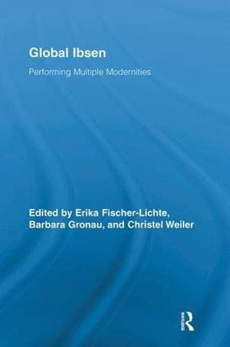 9780415818162: Global Ibsen: Performing Multiple Modernities (Routledge Advances in Theatre and Performance Studies)