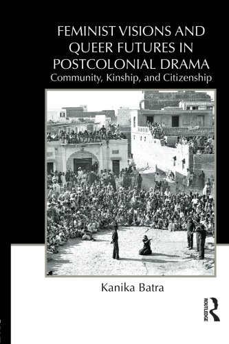 9780415818179: Feminist Visions and Queer Futures in Postcolonial Drama: Community, Kinship, and Citizenship (Routledge Advances in Theatre and Performance Studies)