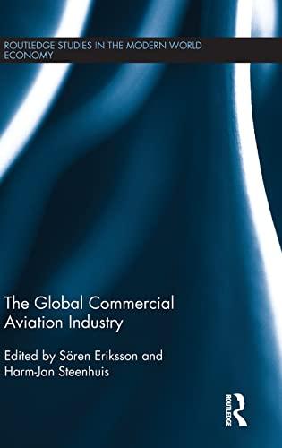 The Global Commercial Aviation Industry: Eriksson, Sören (Editor)/ Steenhuis, Harm-jan (Editor)